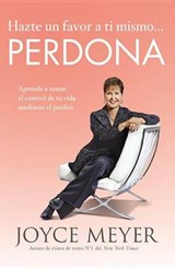 Hazte un favor a ti mismo... Perdona / Do Yourself a Favor to Yourself... Sorry | Joyce Meyer |
