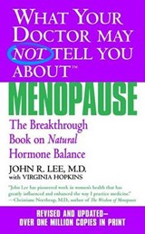 What Your Doctor May Not Tell You About Menopause | Lee, John R. ; Hopkins, Virginia |