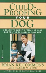 Childproofing Your Dog | Kilcommons, Brian ; Wilson, Sarah |