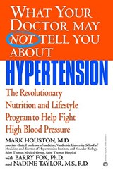 What Your Doctor May Not Tell You About Hypertension | Houston, Mark C. ; Fox, Barry ; Taylor, Nadine |
