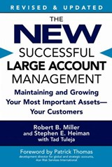 The New Successful Large Account Management | Miller, Robert B. ; Heiman, Stephen E. ; Tuleja, Tad |