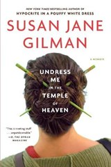 Undress Me in the Temple of Heaven | Susan Jane Gilman |
