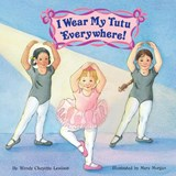 I Wear My Tutu Everywhere | Lewison, Wendy Cheyette ; Morgan, Mary |