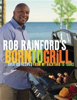Rob Rainford's Born to Grill | Rob Rainford |