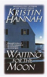 Waiting for the Moon | Kristin Hannah |