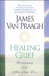 Healing Grief | James Van Praagh |