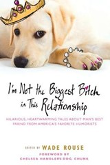 I'm Not the Biggest Bitch in This Relationship | Wade Rouse |