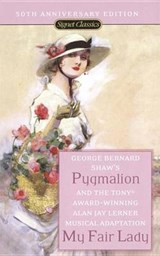 Pygmalion And My Fair Lady | Bernard Shaw |