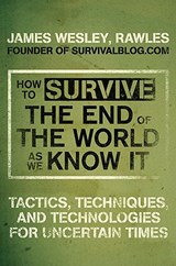 How to Survive the End of the World As We Know It | James Wesley Rawles |