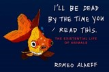 I'll Be Dead by the Time You Read This | Romeo Alaeff |