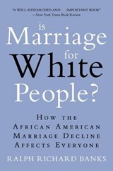 Is Marriage for White People? | Ralph Richard Banks |