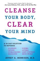 Cleanse Your Body, Clear Your Mind | Morrison, Jeffrey A., M.D. |