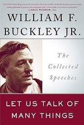 Let Us Talk of Many Things | William F. Buckley Jr |