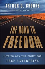 The Road to Freedom | Arthur C. Brooks |