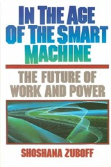 In the Age of the Smart Machine | Shoshana Zuboff |