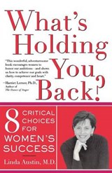 What's Holding You Back? Eight Critical Choices for Women's Success | Linda Austin |