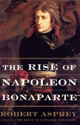 The Rise of Napoleon Bonaparte | Robert Asprey |