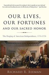 Our Lives, Our Fortunes and Our Sacred Honor | Richard R Beeman |