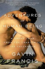 Adventures in Human Being | Gavin Francis |