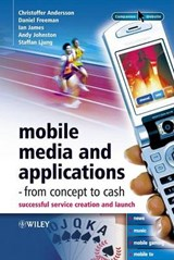 Mobile Media and Applications, From Concept to Cash | C. Andersson ; Daniel Freeman ; Ian James ; Andy Johnston |