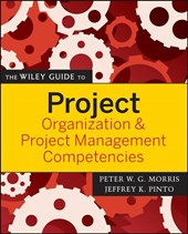The Wiley Guide to Project Organization and Project Management Competencies | Peter Morris |