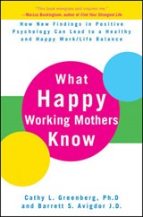 What Happy Working Mothers Know | Greenberg, Cathy L., Ph.D. ; Avigdor, Barrett S. |