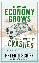 How an Economy Grows and Why It Crashes | Schiff, Peter D. ; Schiff, Andrew J. |