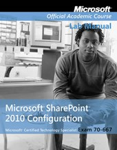 Exam 70-667 Microsoft Office SharePoint 2010 Configuration Lab Manual | Microsoft Official Academic Course |