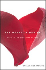 The Heart of Desire | Resnick, Stella, Ph.D. |