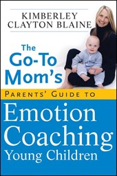 The Go-To Mom's Parents' Guide to Emotion Coaching Young Children