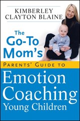 The Go-To Mom's Parents' Guide to Emotion Coaching Young Children | Kimberley Blaine |