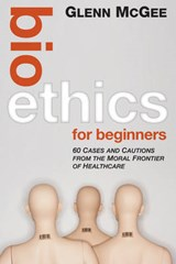 Bioethics for Beginners | Glenn McGee |