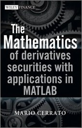 The Mathematics of Derivatives Securities with Applications in MATLAB | Mario Cerrato |