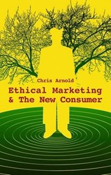 Ethical Marketing and The New Consumer | Chris Arnold |