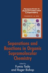 Separations and Reactions in Organic Supramolecular Chemistry | Fumio Toda |