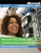 Microsoft SQL Server 2005 Implementation and Maintenance (Exam 70-431) | Jorden, Joseph L. ; Weyn, Dandy ; Owen, David |