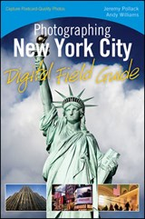 Photographing New York City Digital Field Guide | Jeremy Pollack ; Andy Williams |