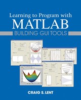 Learning to Program with MATLAB | Craig S. Lent |
