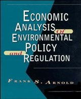 Economic Analysis of Environmental Policy and Regulation | Frank S. Arnold |