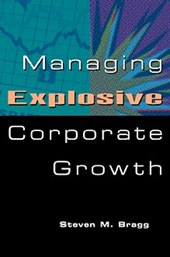 Managing Explosive Corporate Growth | Steven M. Bragg |