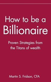 How to be a Billionaire | Martin S. Fridson |
