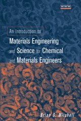 An Introduction to Materials Engineering and Science for Chemical and Materials Engineers | Brian S. Mitchell |