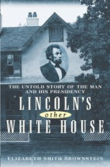 Lincoln's Other White House | Elizabeth Brownstein |