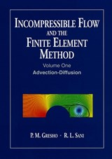 Incompressible Flow and the Finite Element Method, Volume | Philip M. Gresho & Robert L. Sani & Michael S. Engelman |