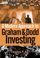A Modern Approach to Graham and Dodd Investing | Thomas P. Au |