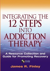 Integrating the 12 Steps into Addiction Therapy | James R. Finley |