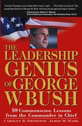 The Leadership Genius of George W. Bush | Carolyn B. Thompson |