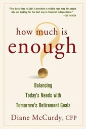 How Much Is Enough? Balancing Today's Needs with Tomorrow's Retirement Goals | Diane McCurdy |
