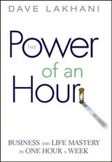 Power of An Hour | Dave Lakhani |
