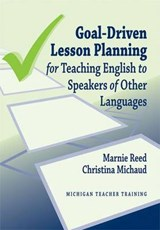 Goal-Driven Lesson Planning for Teaching English to Speakers of Other Languages | Reed, Marnie ; Michaud, Christina |